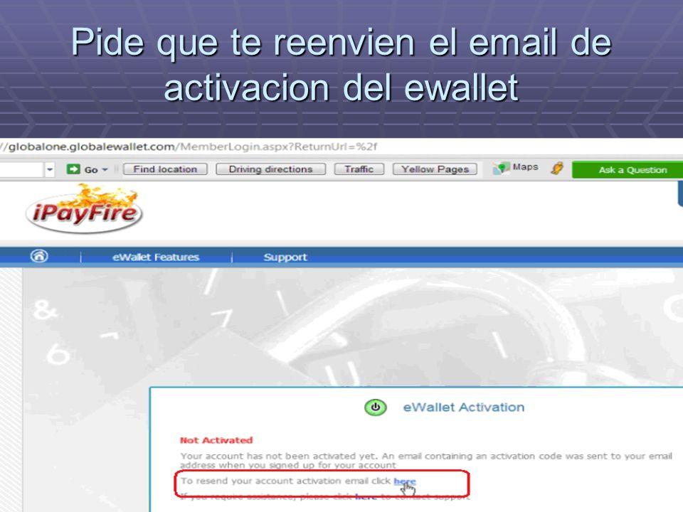 Pide que te reenvien el email de activacion del ewallet