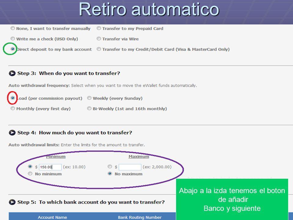 Retiro automatico Abajo a la izda tenemos el boton de añadir Banco y siguiente.