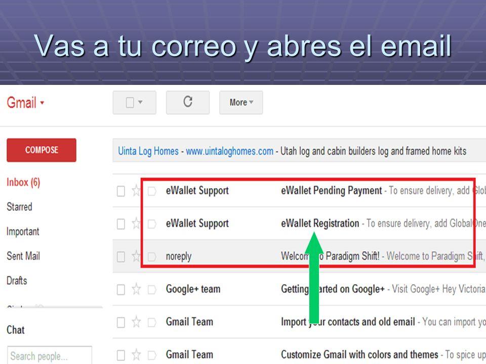 Vas a tu correo y abres el email