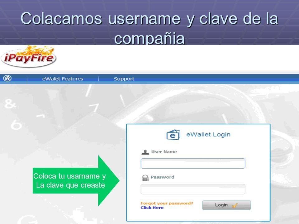 Colacamos username y clave de la compañia Coloca tu usarname y La clave que creaste