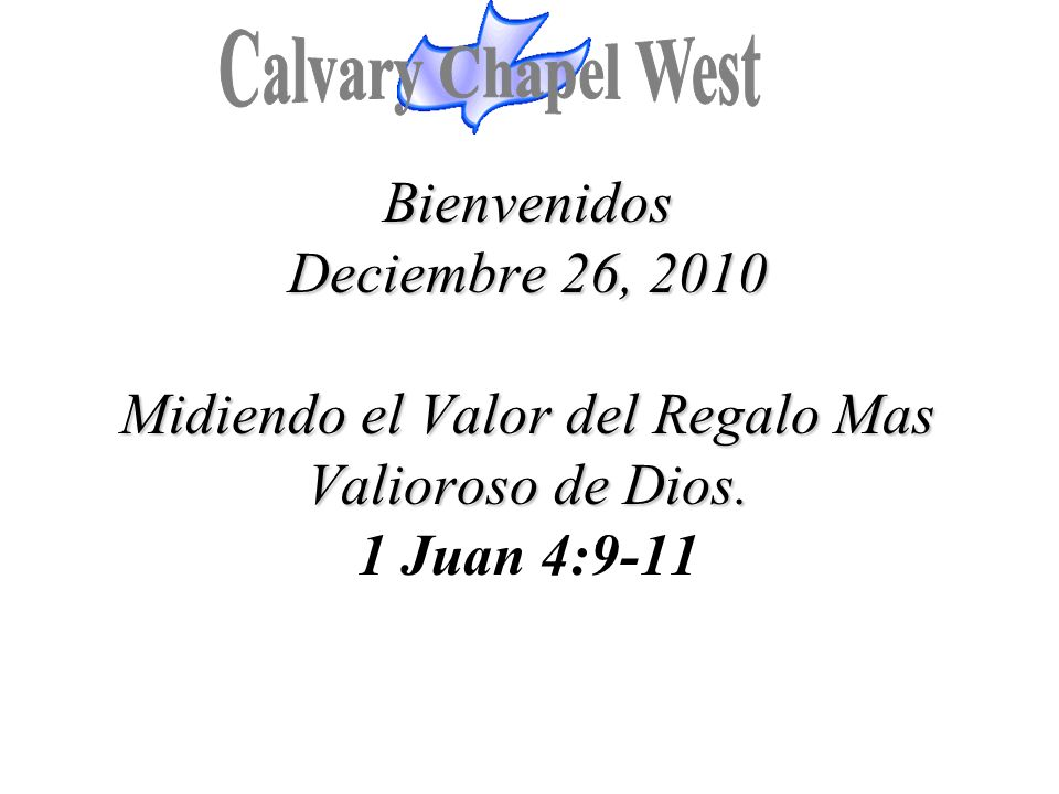 Bienvenidos Deciembre 26, 2010 Midiendo el Valor del Regalo Mas Valioroso de Dios. Bienvenidos Deciembre 26, 2010 Midiendo el Valor del Regalo Mas Val