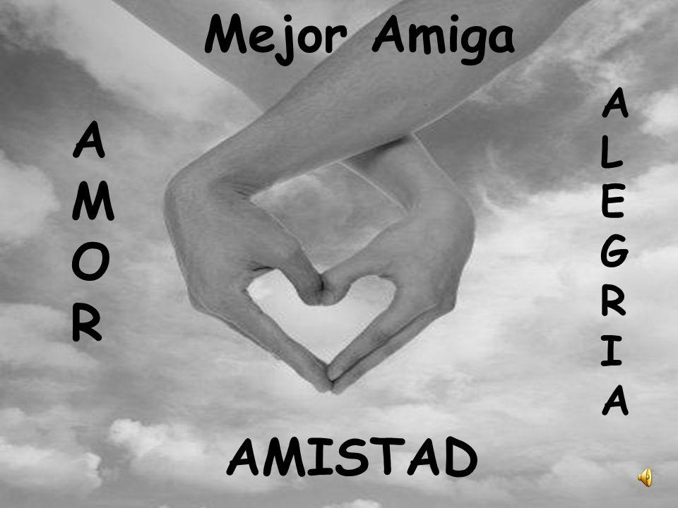 AMORAMOR AMISTAD ALEGRIAALEGRIA Mejor Amiga