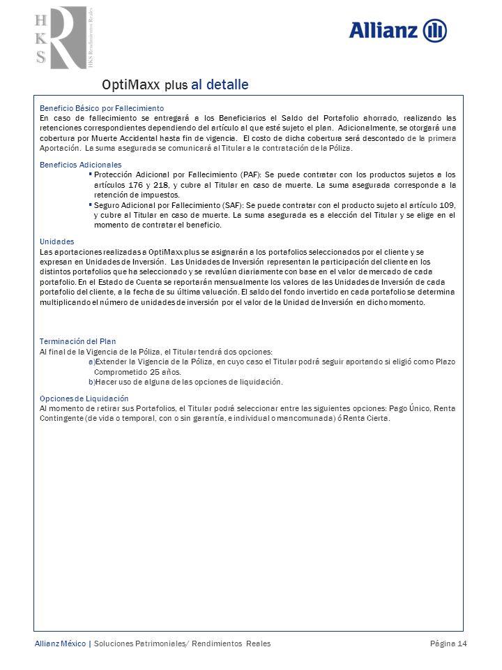 OptiMaxx plus al detalle Allianz México | Soluciones Patrimoniales/ Rendimientos Reales Página 14 Beneficio Básico por Fallecimiento En caso de fallec