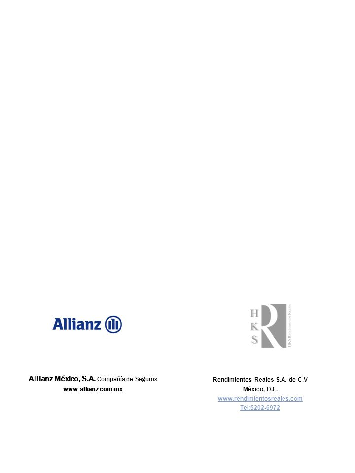 Rendimientos Reales S.A. de C.V México, D.F. www.rendimientosreales.com Tel:5202-6972 Allianz México, S.A. Compañía de Seguros www.allianz.com.mx