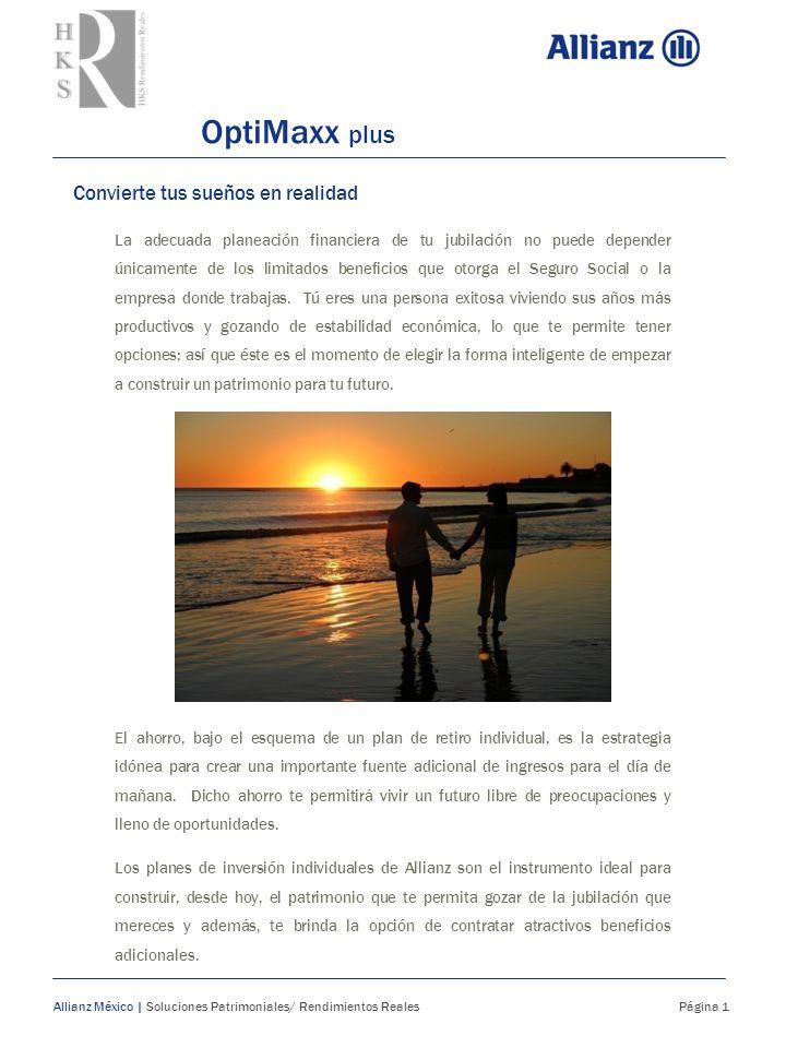 Cómo te beneficia OptiMaxx plus Allianz México | Soluciones Patrimoniales/Rendimientos Reales Página 2 OptiMaxx plus es el plan de retiro individual que te permitirá construir, desde hoy, un patrimonio para tu futuro.