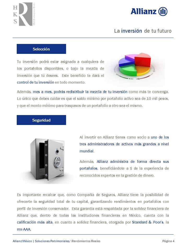 La inversión de tu futuro Allianz México | Soluciones Patrimoniales/ Rendimientos Reales Página 4 Tu inversión podrá estar asignada a cualquiera de lo