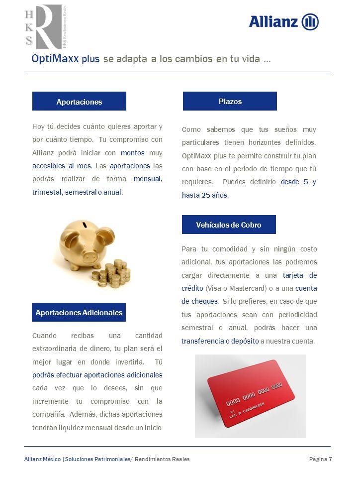 OptiMaxx plus se adapta a los cambios en tu vida... Allianz México |Soluciones Patrimoniales/ Rendimientos Reales Página 7 Como sabemos que tus sueños