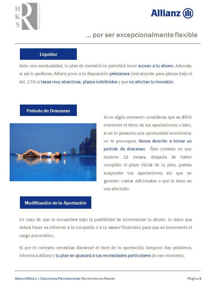 ... por ser excepcionalmente flexible Allianz México | Soluciones Patrimoniales/Rendimientos Reales Página 8 Liquidez Periodo de Descanso Modificación