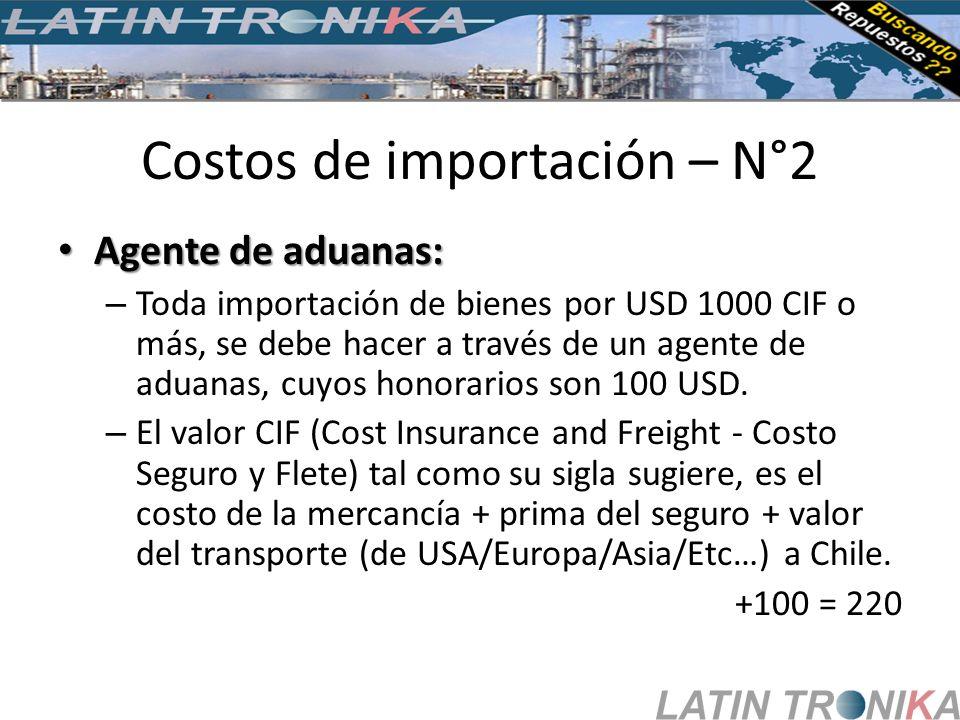 Costos de importación – N°2 Agente de aduanas: Agente de aduanas: – Toda importación de bienes por USD 1000 CIF o más, se debe hacer a través de un ag