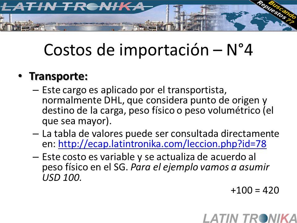 Costos de importación – N°4 Transporte: Transporte: – Este cargo es aplicado por el transportista, normalmente DHL, que considera punto de origen y de