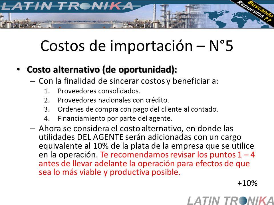 Costos de importación – N°5 Costo alternativo (de oportunidad): Costo alternativo (de oportunidad): – Con la finalidad de sincerar costos y beneficiar