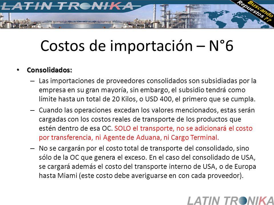 Costos de importación – N°6 Consolidados: Consolidados: – Las importaciones de proveedores consolidados son subsidiadas por la empresa en su gran mayo