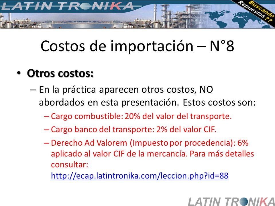 Costos de importación – N°8 Otros costos: Otros costos: – En la práctica aparecen otros costos, NO abordados en esta presentación. Estos costos son: –