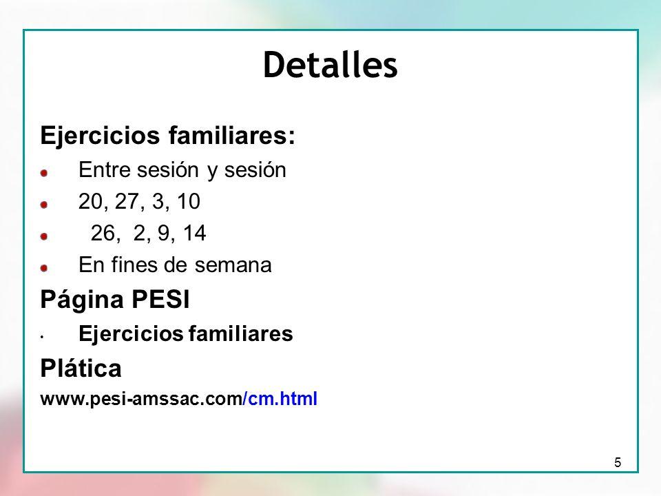 5 Detalles Ejercicios familiares: Entre sesión y sesión 20, 27, 3, 10 26, 2, 9, 14 En fines de semana Página PESI Ejercicios familiares Plática www.pe