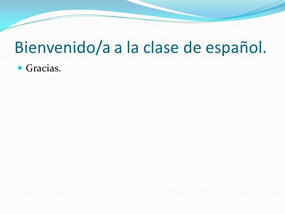 Bienvenido/a a la clase de español. Gracias.