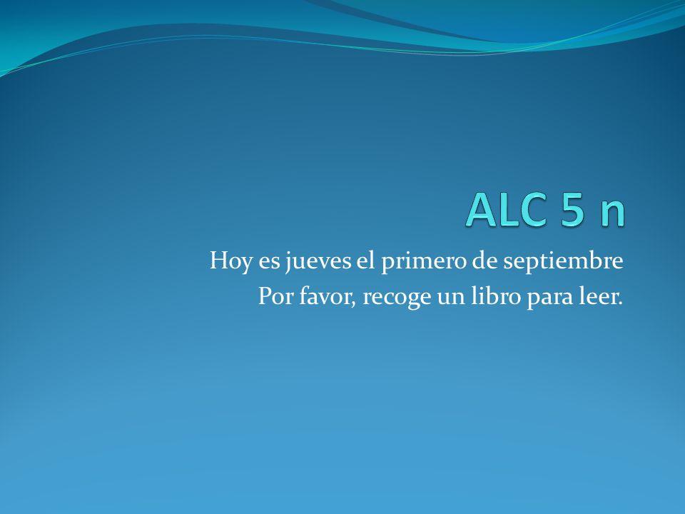 Hoy es jueves el primero de septiembre Por favor, recoge un libro para leer.