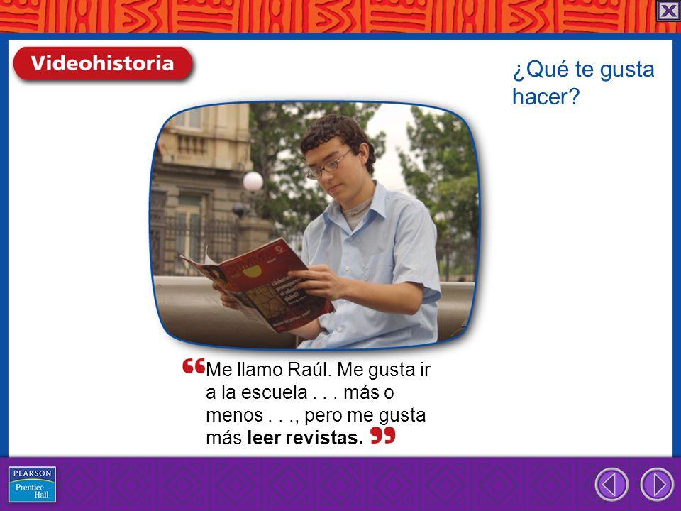 Me llamo Raúl.Me gusta ir a la escuela... más o menos..., pero me gusta más leer revistas.