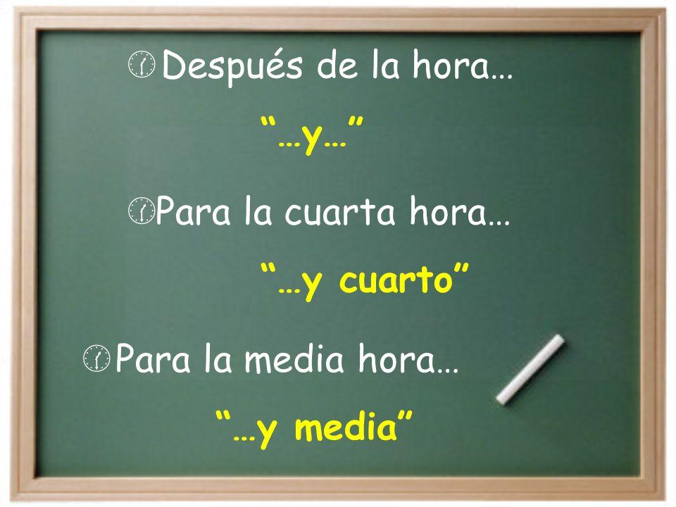 ¿Cómo decimos la hora en español Son las ______. Es la _______. Para decir la hora…