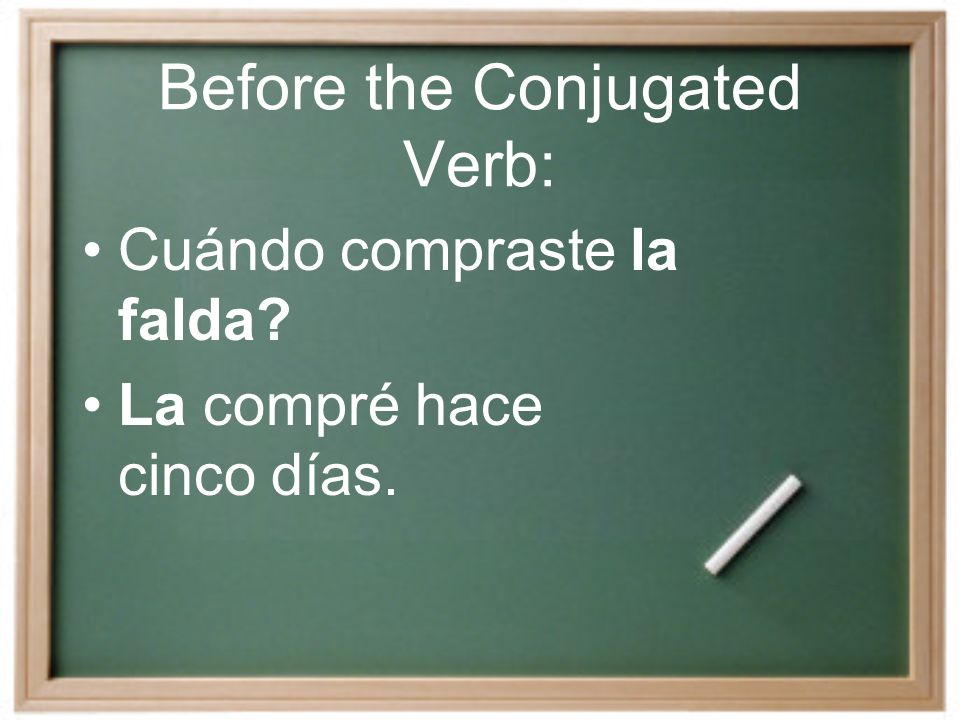 Placement of Direct Object Pronouns Direct Object Pronouns, me, te, lo, la, nos, los and las are placed either before a conjugated verb or attached to the end of an infinitive.