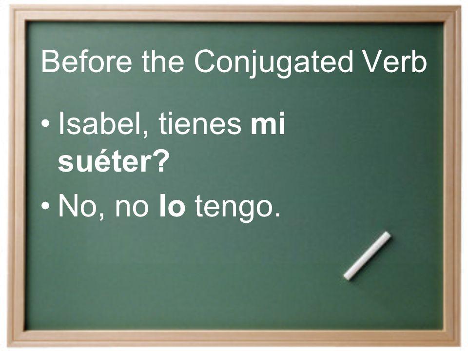 Before the Conjugated Verb: Cuándo compraste la falda La compré hace cinco días.