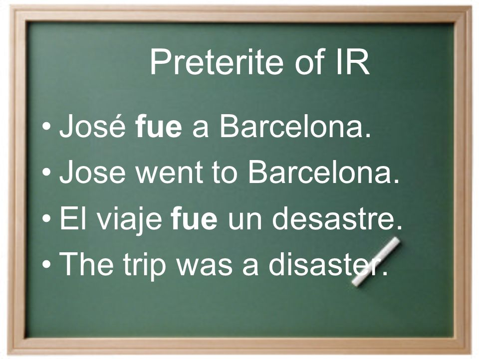 Preterite of IR The preterite of IR is the same as the preterite of SER.