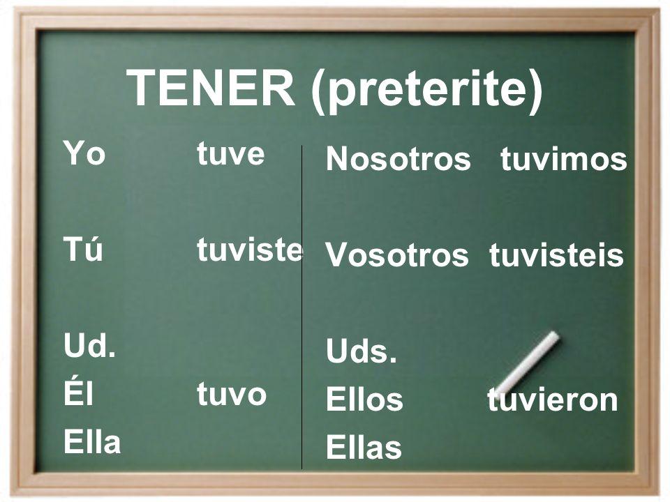 TENER (present) Yotengo Tútienes Ud. Éltiene Ella Nosotros tenemos Vosotros tenéis Uds.