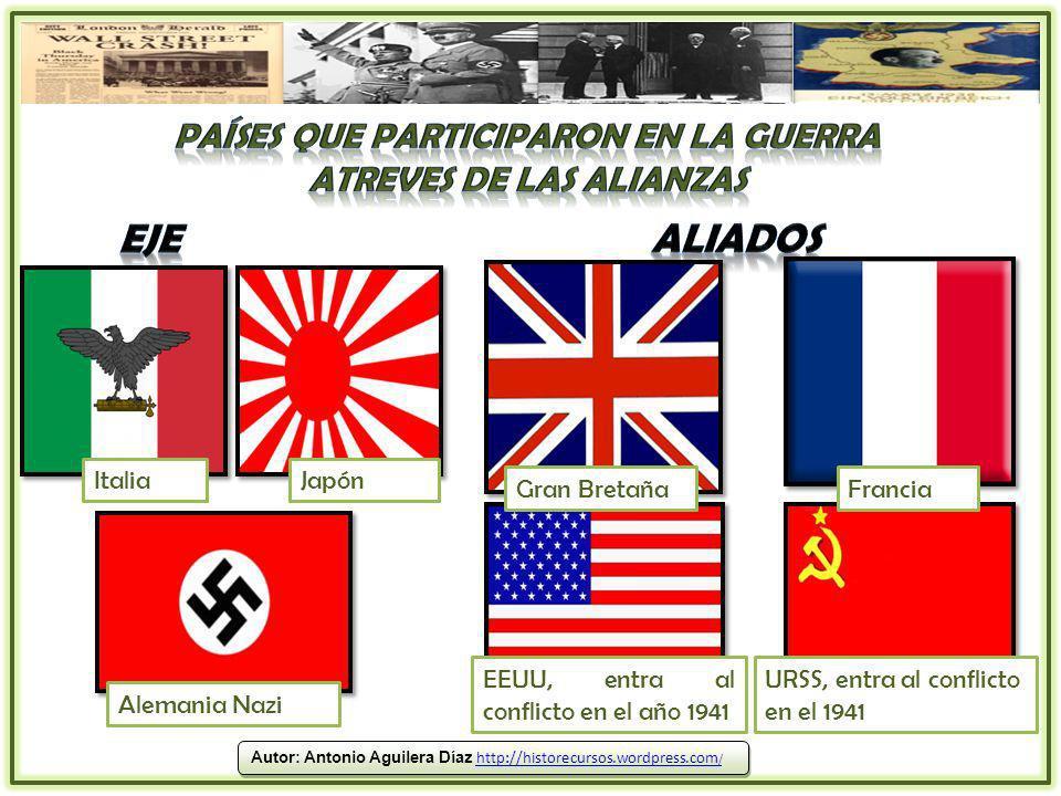 Gran BretañaFrancia EEUU, entra al conflicto en el año 1941 URSS, entra al conflicto en el 1941 ItaliaJapón Alemania Nazi Autor: Antonio Aguilera Díaz