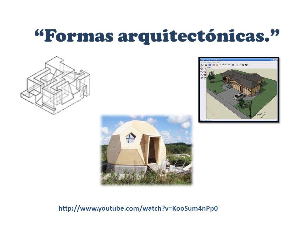 Formas arquitectónicas. http://www.youtube.com/watch?v=KooSum4nPp0