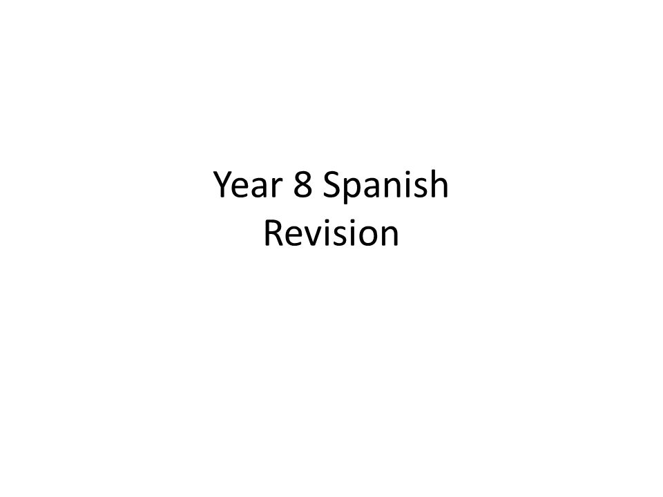 Year 8 Spanish Revision