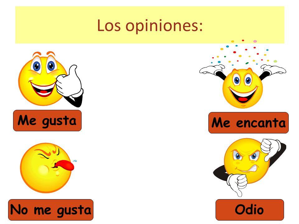 Los opiniones: Me gusta No me gusta Me encanta Odio