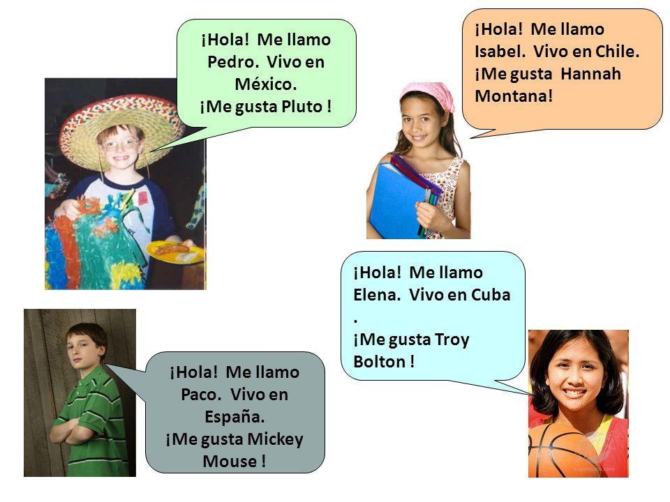 ¡Hola! Me llamo Pedro. Vivo en México. ¡Me gusta Pluto ! ¡Hola! Me llamo Paco. Vivo en España. ¡Me gusta Mickey Mouse ! ¡Hola! Me llamo Isabel. Vivo e