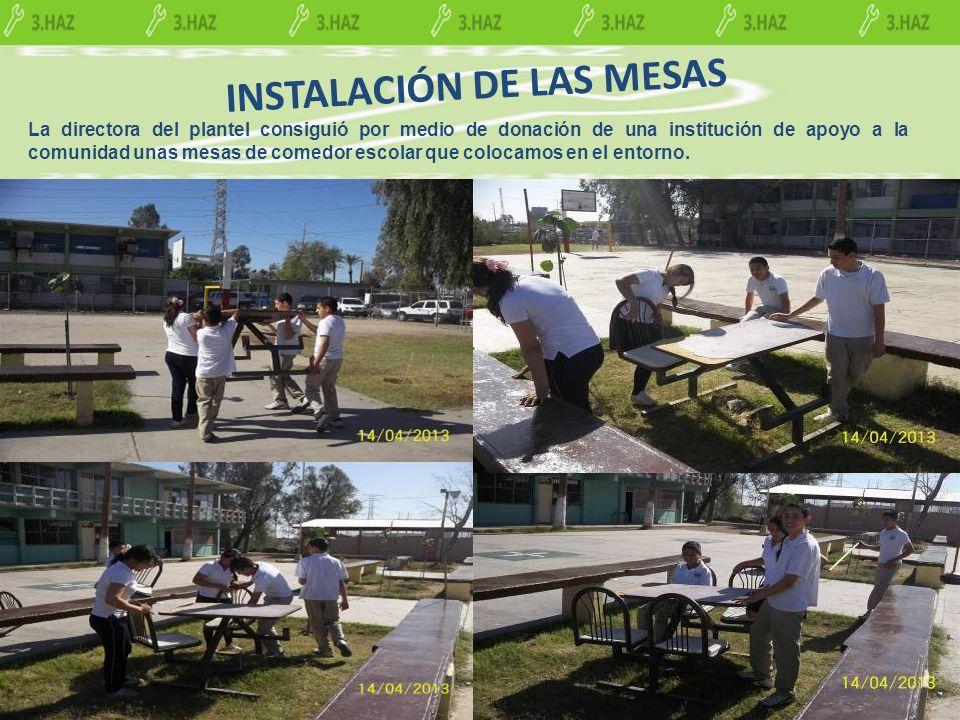 INSTALACIÓN DE LAS MESAS La directora del plantel consiguió por medio de donación de una institución de apoyo a la comunidad unas mesas de comedor esc