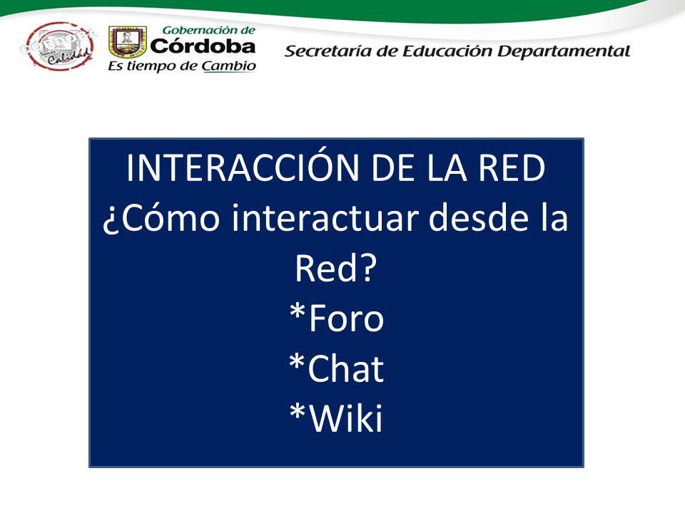 INTERACCIÓN DE LA RED ¿Cómo interactuar desde la Red? *Foro *Chat *Wiki