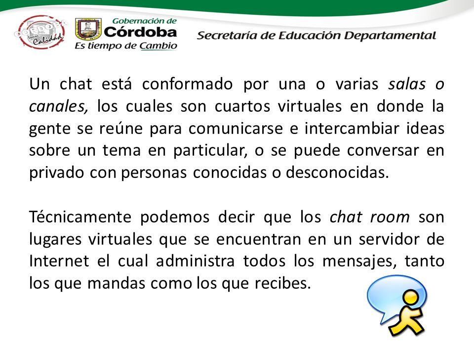 Un chat está conformado por una o varias salas o canales, los cuales son cuartos virtuales en donde la gente se reúne para comunicarse e intercambiar ideas sobre un tema en particular, o se puede conversar en privado con personas conocidas o desconocidas.