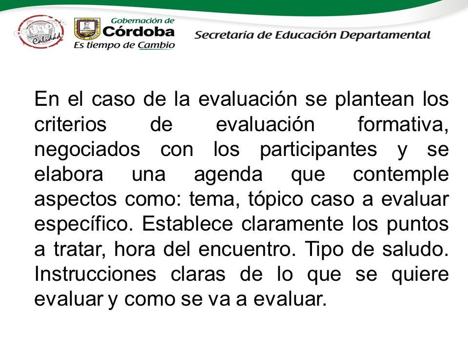En el caso de la evaluación se plantean los criterios de evaluación formativa, negociados con los participantes y se elabora una agenda que contemple