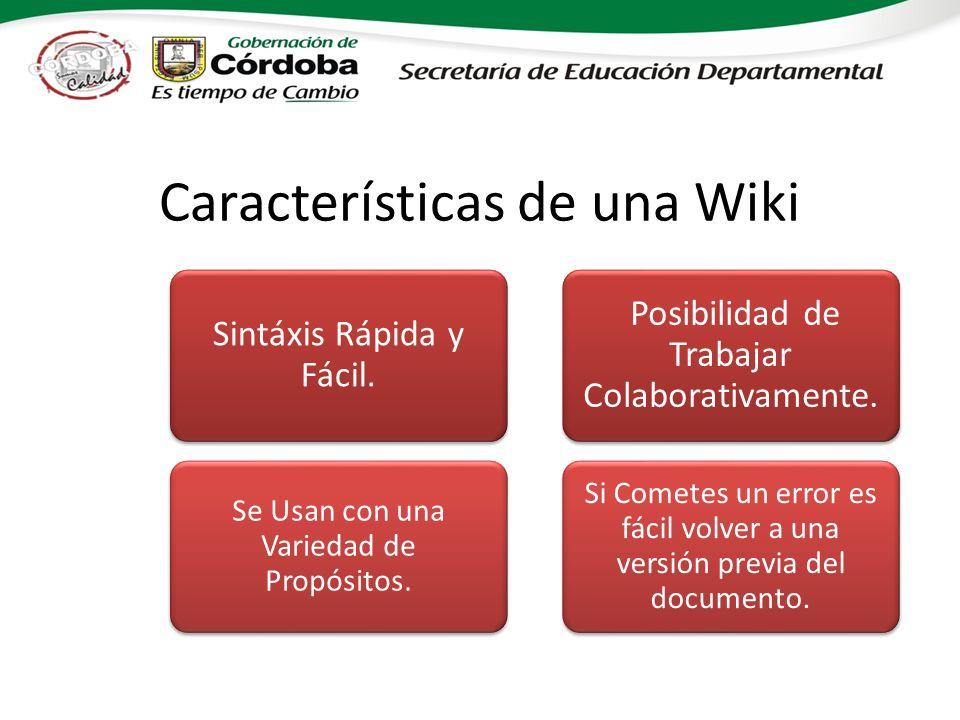 Características de una Wiki Sintáxis Rápida y Fácil. Se Usan con una Variedad de Propósitos. Posibilidad de Trabajar Colaborativamente. Si Cometes un