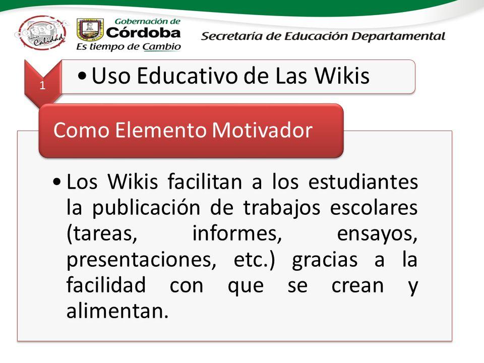 1 Uso Educativo de Las Wikis Los Wikis facilitan a los estudiantes la publicación de trabajos escolares (tareas, informes, ensayos, presentaciones, etc.) gracias a la facilidad con que se crean y alimentan.