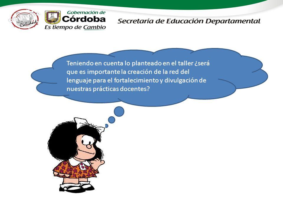Teniendo en cuenta lo planteado en el taller ¿será que es importante la creación de la red del lenguaje para el fortalecimiento y divulgación de nuestras prácticas docentes?