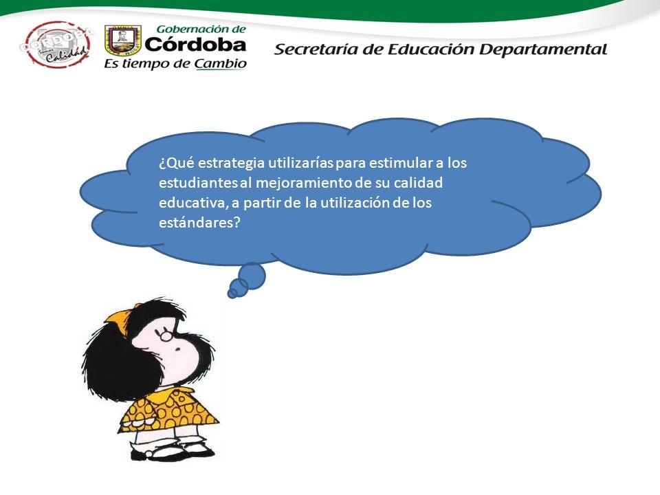 ¿Qué estrategia utilizarías para estimular a los estudiantes al mejoramiento de su calidad educativa, a partir de la utilización de los estándares?