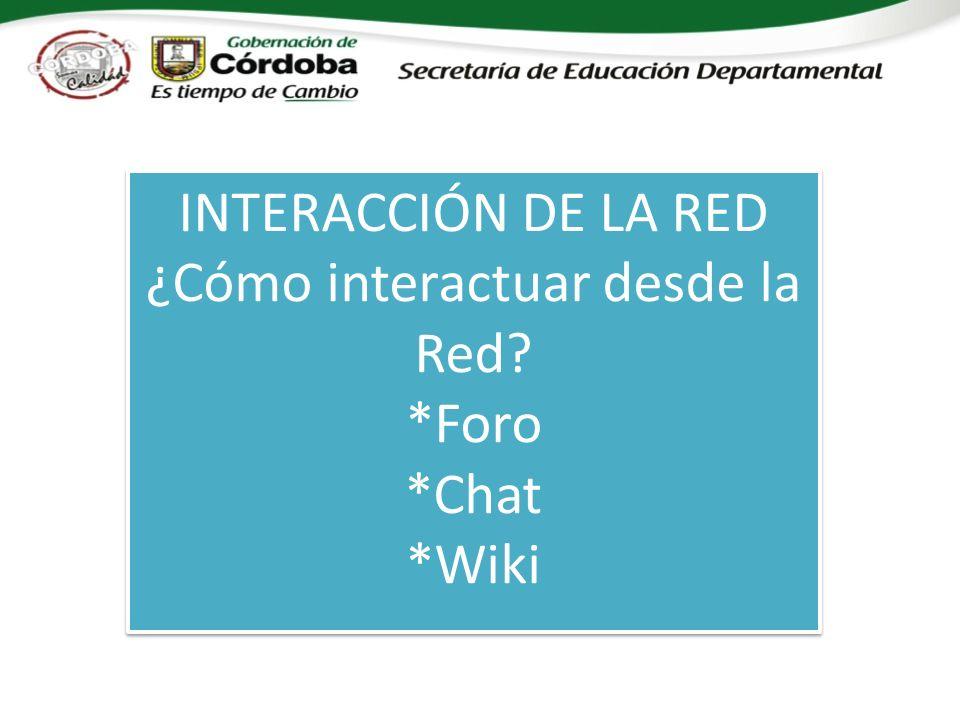 INTERACCIÓN DE LA RED ¿Cómo interactuar desde la Red.