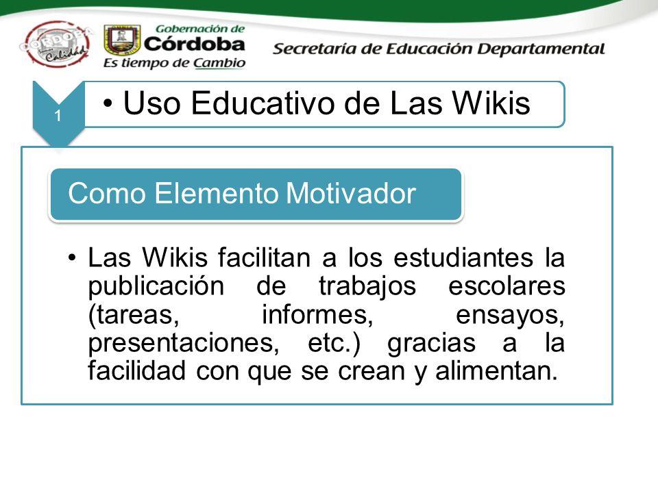 1 Uso Educativo de Las Wikis Las Wikis facilitan a los estudiantes la publicación de trabajos escolares (tareas, informes, ensayos, presentaciones, etc.) gracias a la facilidad con que se crean y alimentan.