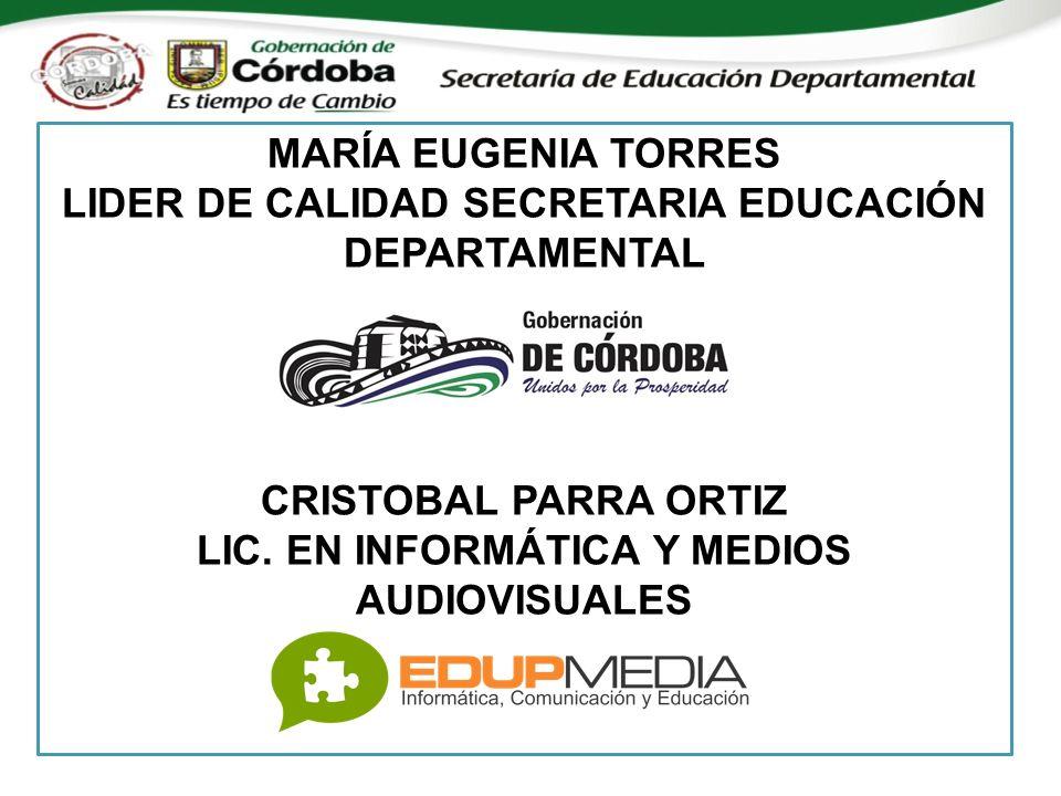 MARÍA EUGENIA TORRES LIDER DE CALIDAD SECRETARIA EDUCACIÓN DEPARTAMENTAL CRISTOBAL PARRA ORTIZ LIC.