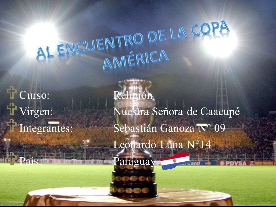 Curso: Religión Virgen: Nuestra Señora de Caacupé Integrantes: Sebastián Ganoza N° 09 Leonardo Luna N°14 País:Paraguay