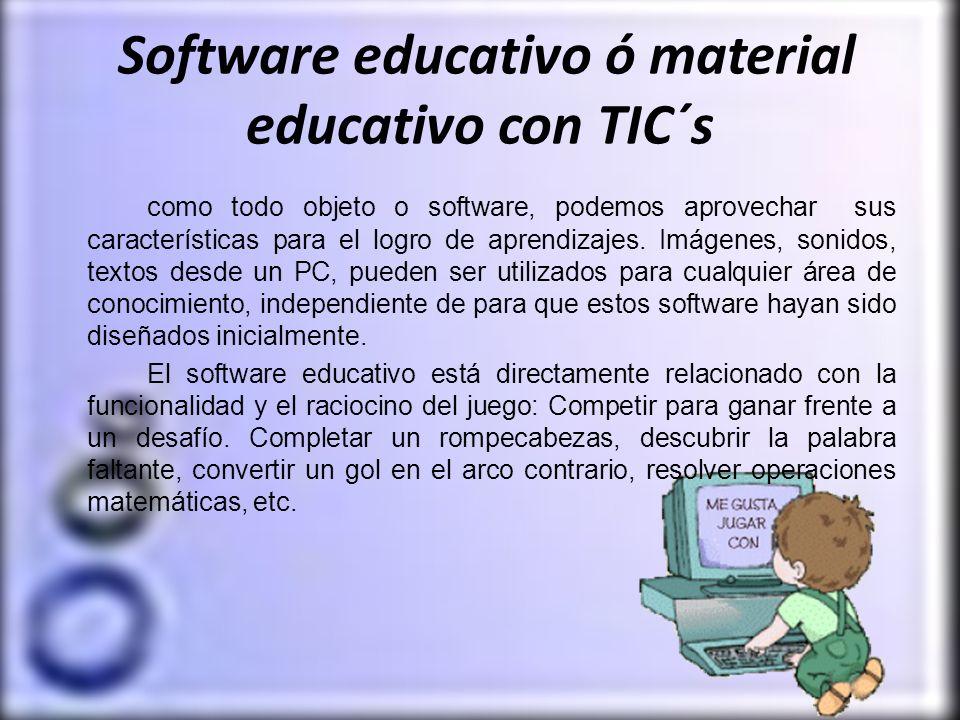 Software educativo ó material educativo con TIC´s como todo objeto o software, podemos aprovechar sus características para el logro de aprendizajes. I