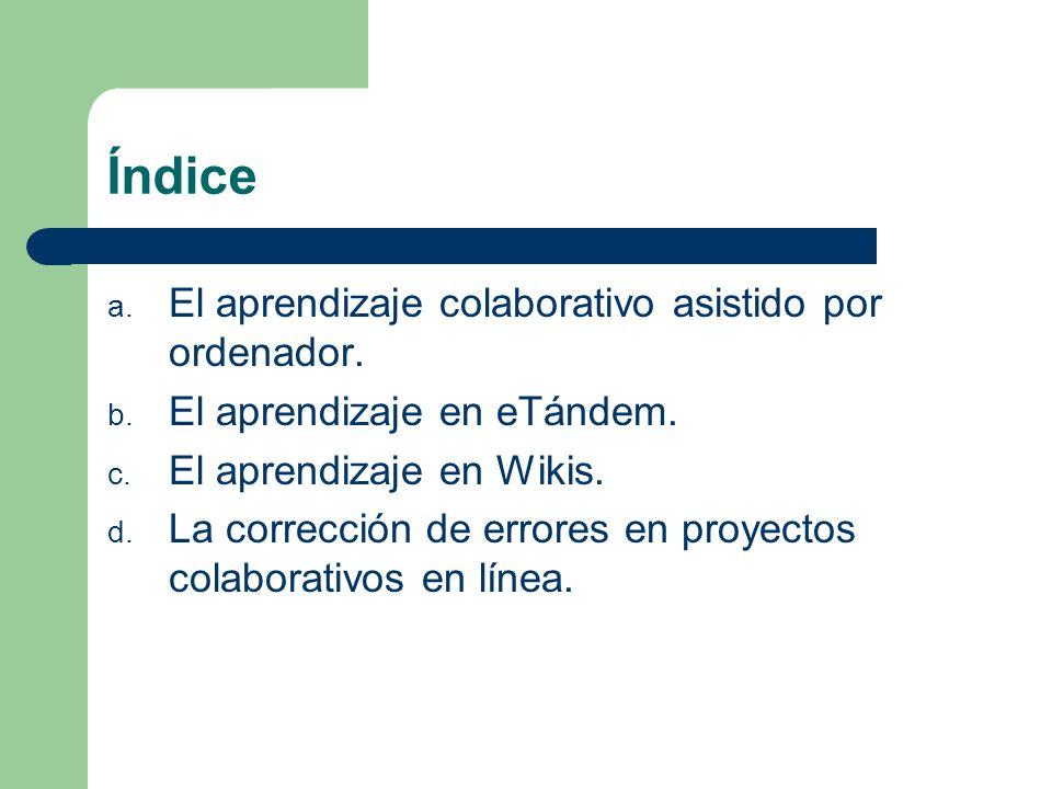 Índice a. El aprendizaje colaborativo asistido por ordenador. b. El aprendizaje en eTándem. c. El aprendizaje en Wikis. d. La corrección de errores en
