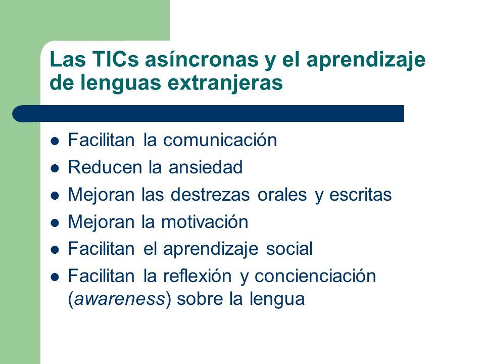 Las TICs asíncronas y el aprendizaje de lenguas extranjeras Facilitan la comunicación Reducen la ansiedad Mejoran las destrezas orales y escritas Mejo