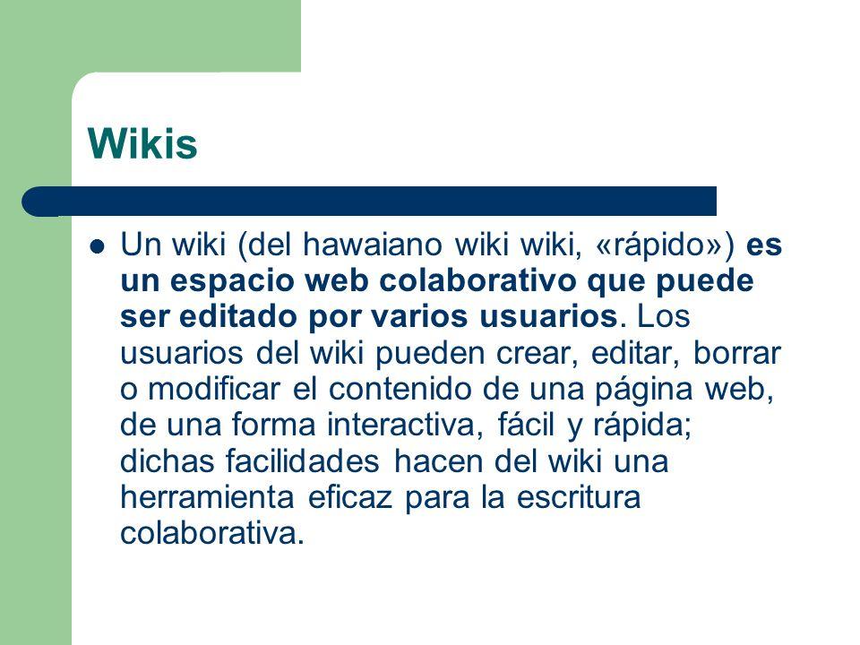 Wikis Un wiki (del hawaiano wiki wiki, «rápido») es un espacio web colaborativo que puede ser editado por varios usuarios. Los usuarios del wiki puede