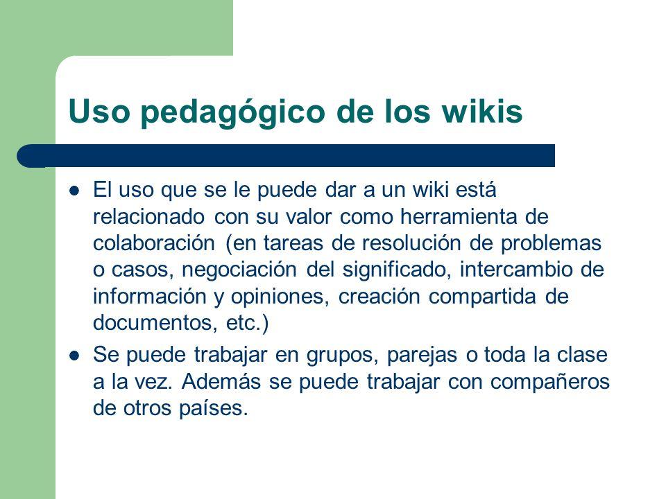 Uso pedagógico de los wikis El uso que se le puede dar a un wiki está relacionado con su valor como herramienta de colaboración (en tareas de resoluci