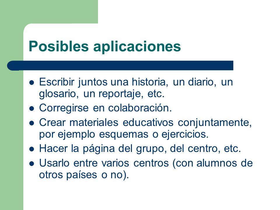Posibles aplicaciones Escribir juntos una historia, un diario, un glosario, un reportaje, etc.