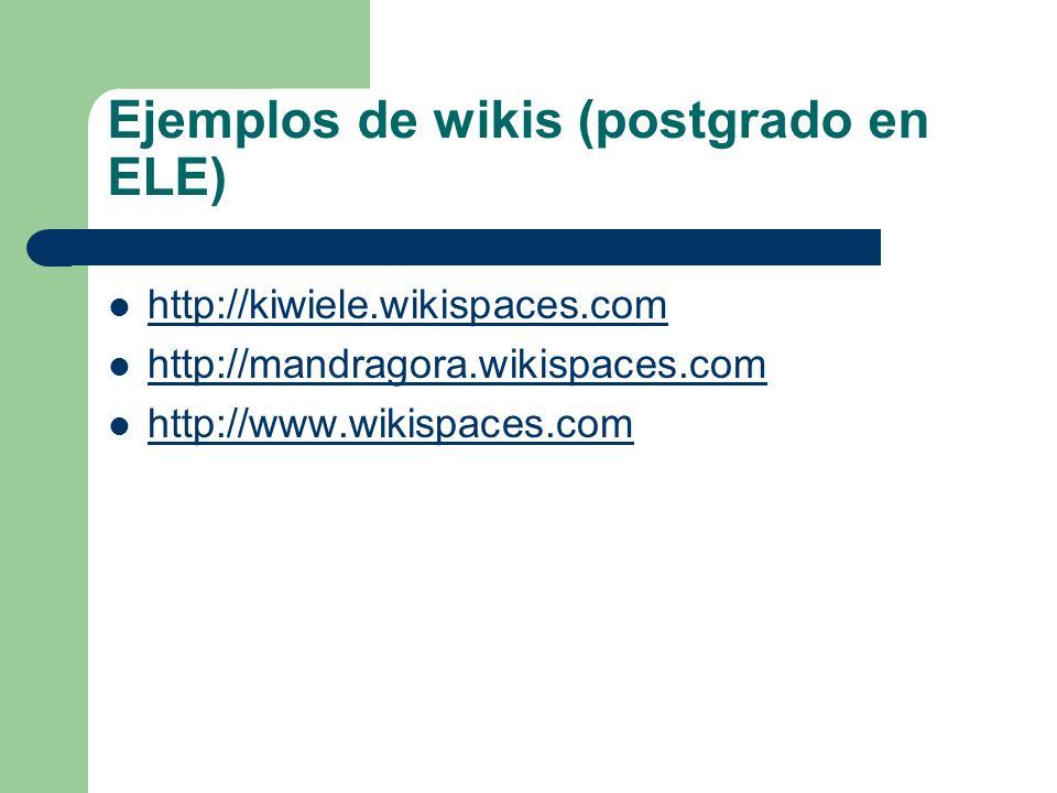 Ejemplos de wikis (postgrado en ELE) http://kiwiele.wikispaces.com http://mandragora.wikispaces.com http://www.wikispaces.com